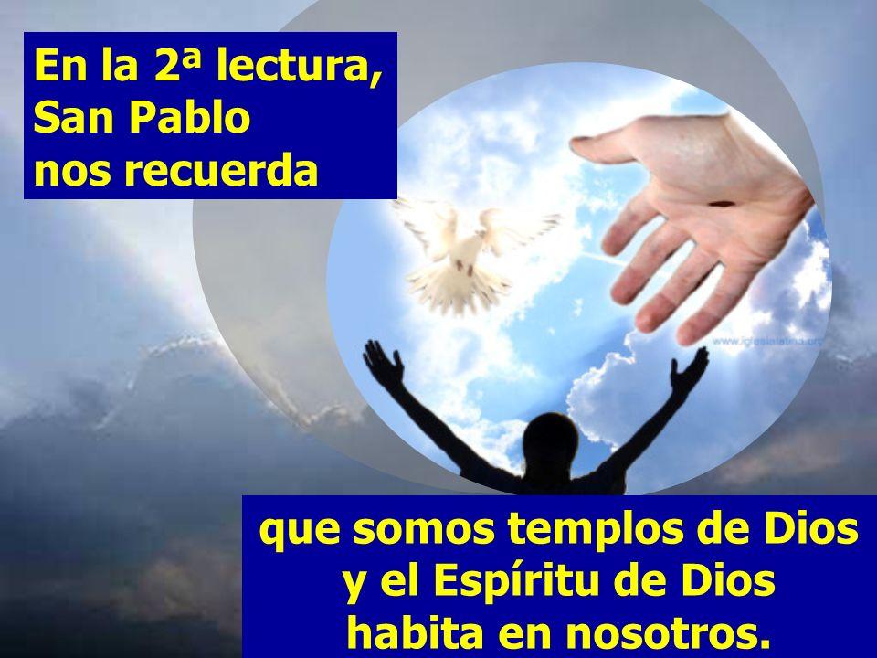 que somos templos de Dios y el Espíritu de Dios habita en nosotros.