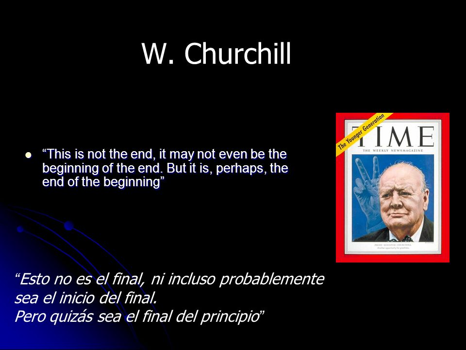 W. Churchill Esto no es el final, ni incluso probablemente