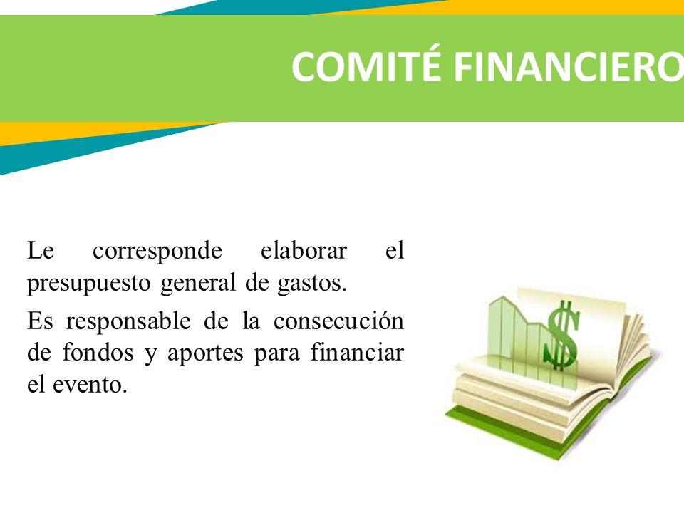 COMITÉ FINANCIERO Le corresponde elaborar el presupuesto general de gastos.