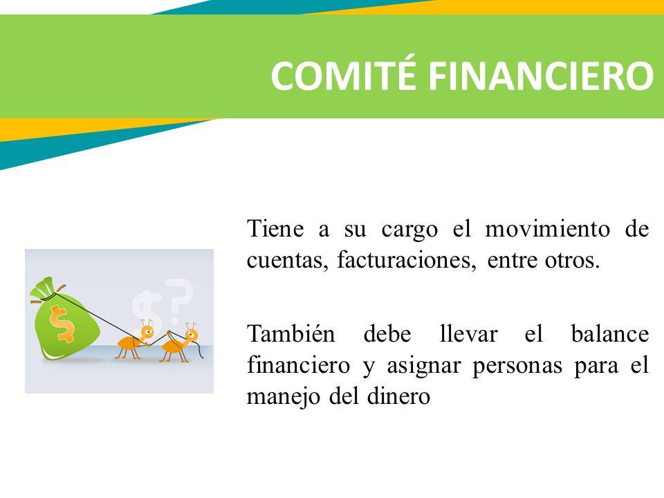 COMITÉ FINANCIERO Tiene a su cargo el movimiento de cuentas, facturaciones, entre otros.