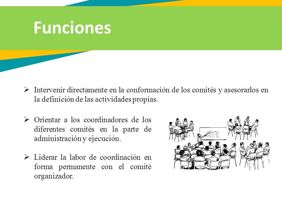 Funciones Intervenir directamente en la conformación de los comités y asesorarlos en la definición de las actividades propias.