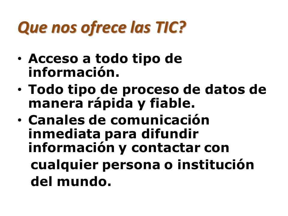 Que nos ofrece las TIC Acceso a todo tipo de información.