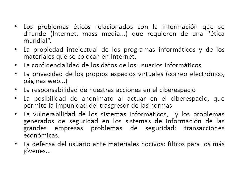 Los problemas éticos relacionados con la información que se difunde (Internet, mass media...) que requieren de una ética mundial .