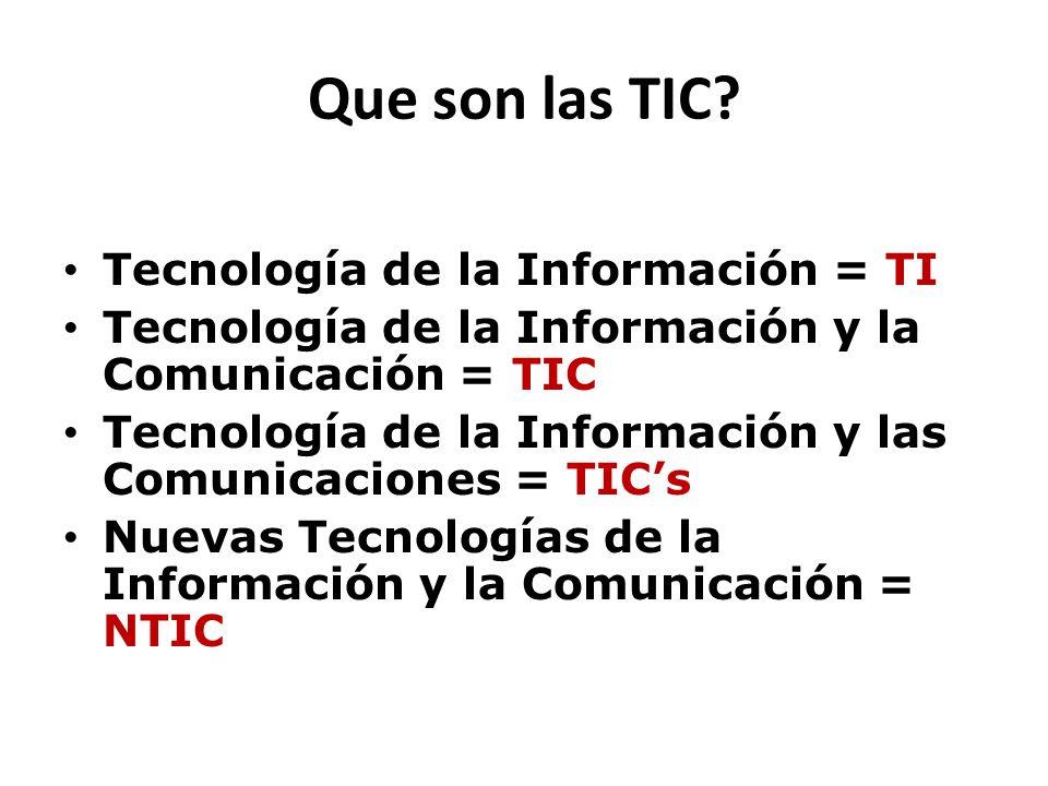 Que son las TIC Tecnología de la Información = TI