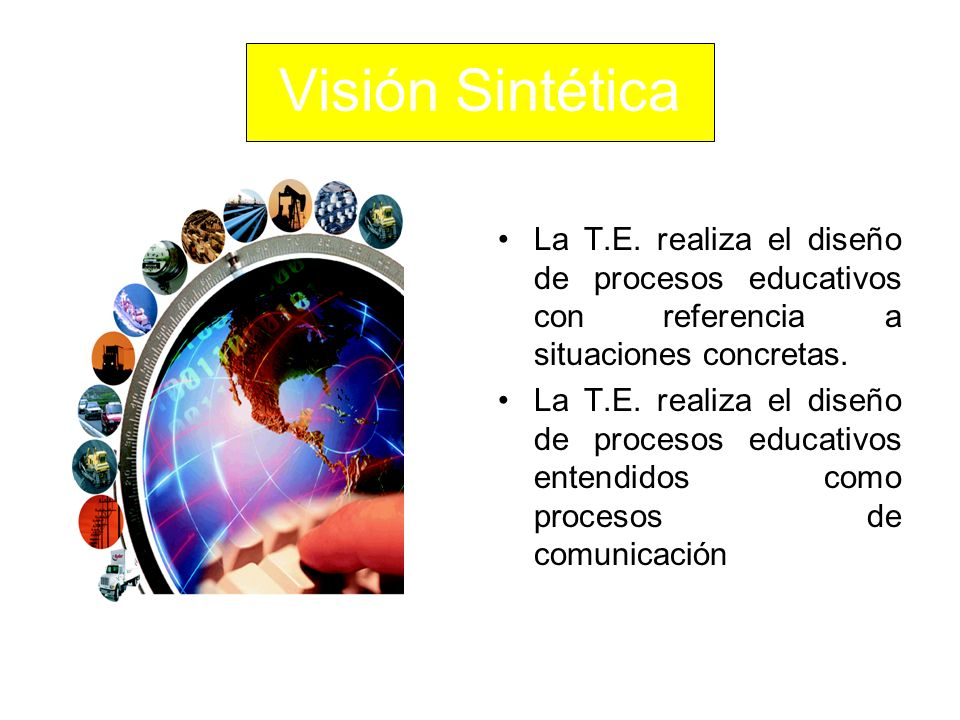 Visión Sintética La T.E. realiza el diseño de procesos educativos con referencia a situaciones concretas.