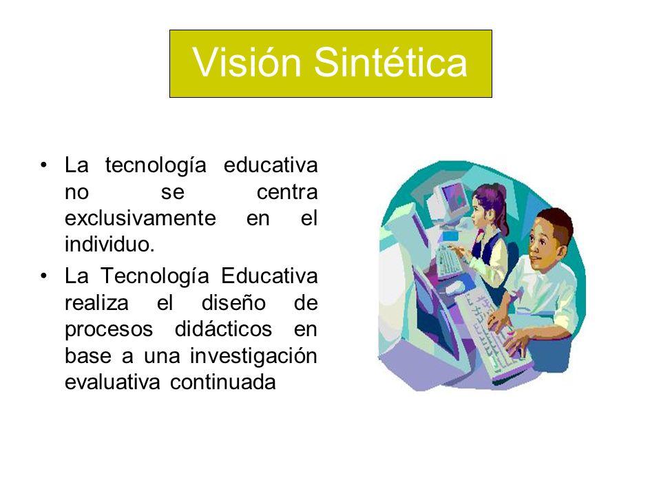 Visión Sintética La tecnología educativa no se centra exclusivamente en el individuo.