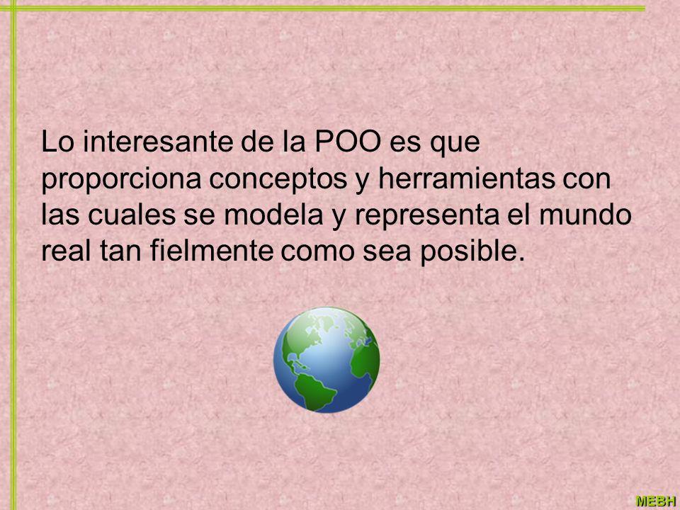 Lo interesante de la POO es que proporciona conceptos y herramientas con las cuales se modela y representa el mundo real tan fielmente como sea posible.