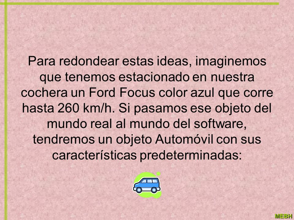 Para redondear estas ideas, imaginemos que tenemos estacionado en nuestra cochera un Ford Focus color azul que corre hasta 260 km/h.