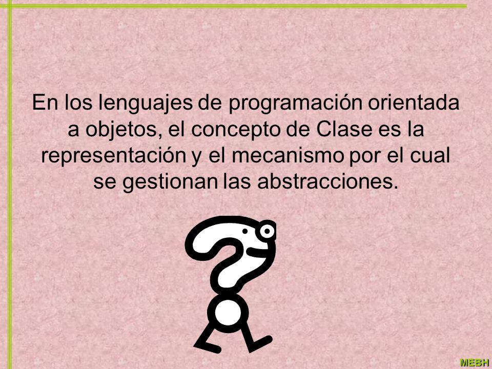 En los lenguajes de programación orientada a objetos, el concepto de Clase es la representación y el mecanismo por el cual se gestionan las abstracciones.