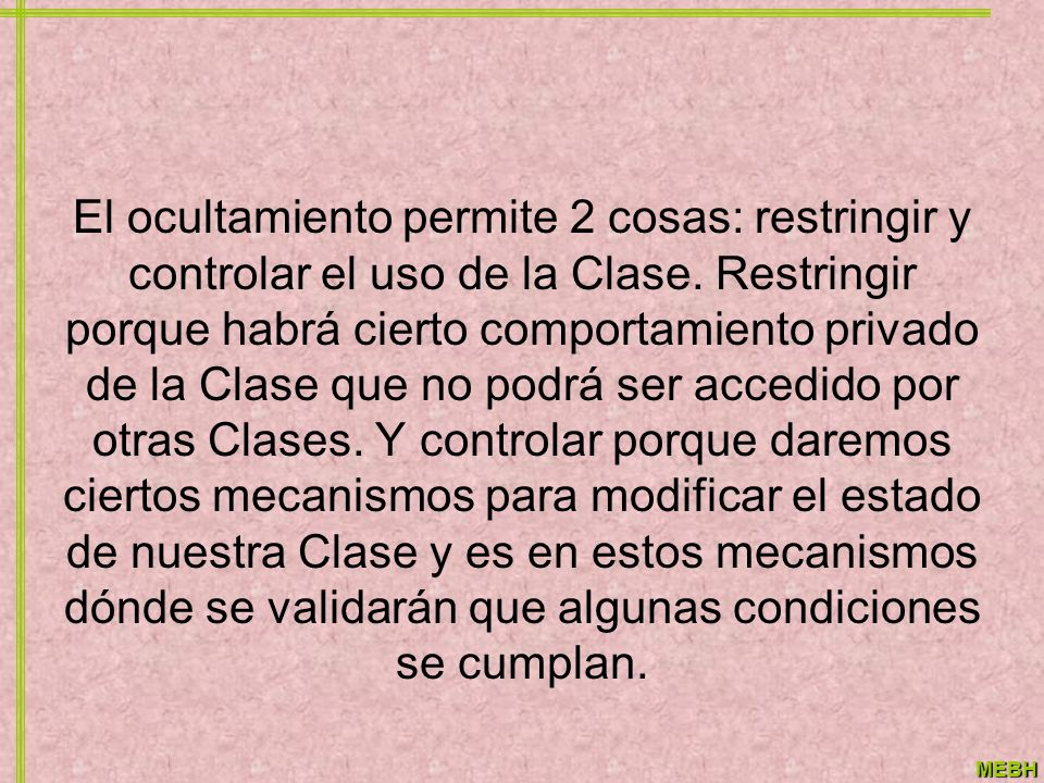El ocultamiento permite 2 cosas: restringir y controlar el uso de la Clase.