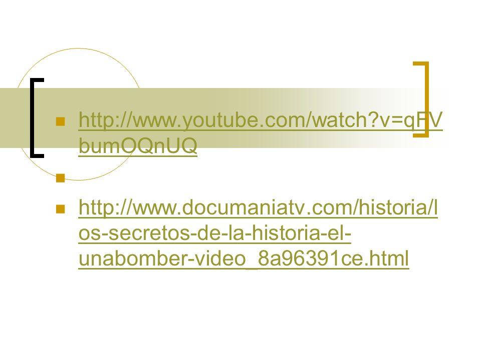 http://www.youtube.com/watch v=qFVbumOQnUQ http://www.documaniatv.com/historia/los-secretos-de-la-historia-el-unabomber-video_8a96391ce.html.