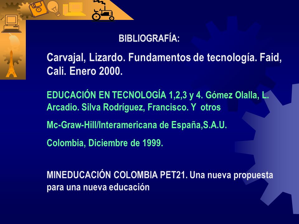 Carvajal, Lizardo. Fundamentos de tecnología. Faid, Cali. Enero 2000.