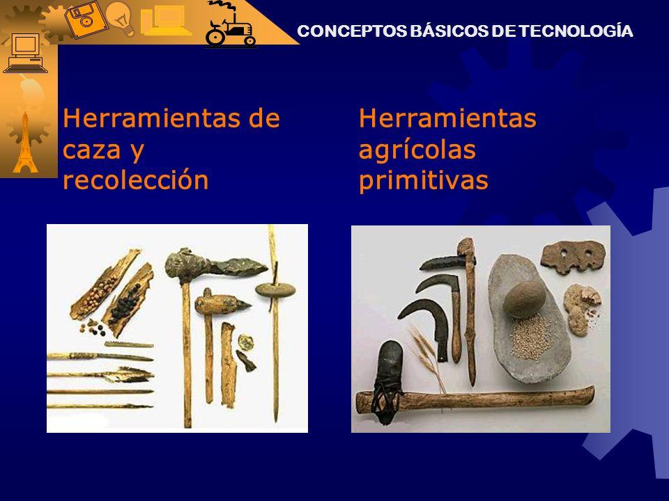 Herramientas de caza y recolección Herramientas agrícolas primitivas