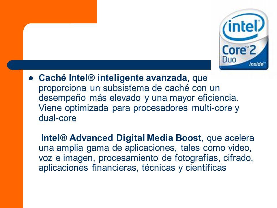 Caché Intel® inteligente avanzada, que proporciona un subsistema de caché con un desempeño más elevado y una mayor eficiencia.