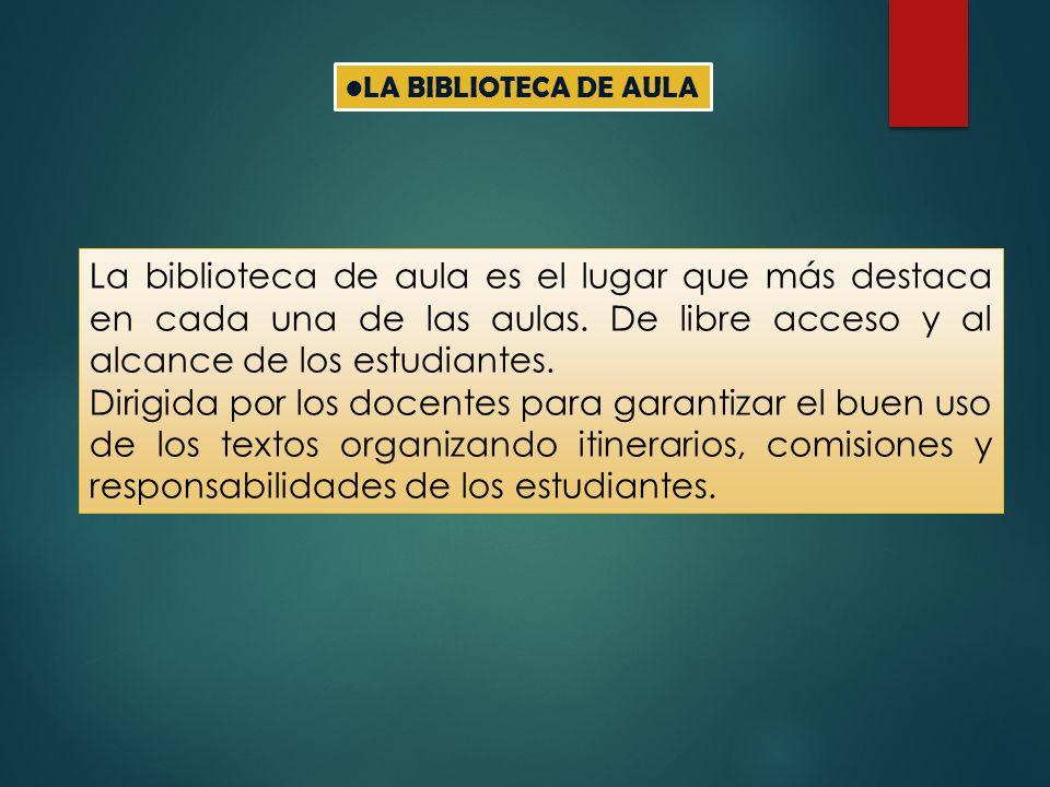 LA BIBLIOTECA DE AULA La biblioteca de aula es el lugar que más destaca en cada una de las aulas. De libre acceso y al alcance de los estudiantes.