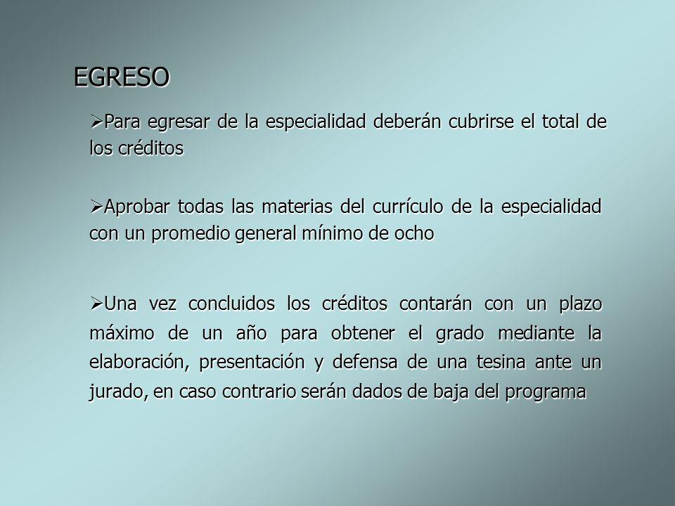 EGRESO Para egresar de la especialidad deberán cubrirse el total de los créditos.