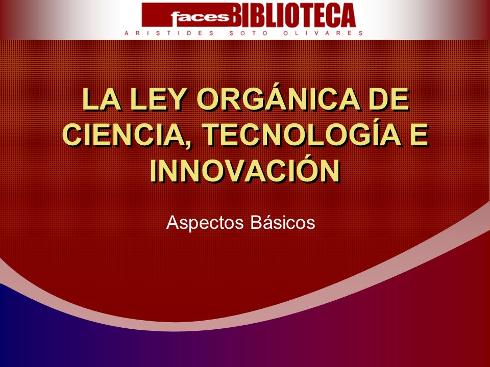 LA LEY ORGÁNICA DE CIENCIA, TECNOLOGÍA E INNOVACIÓN