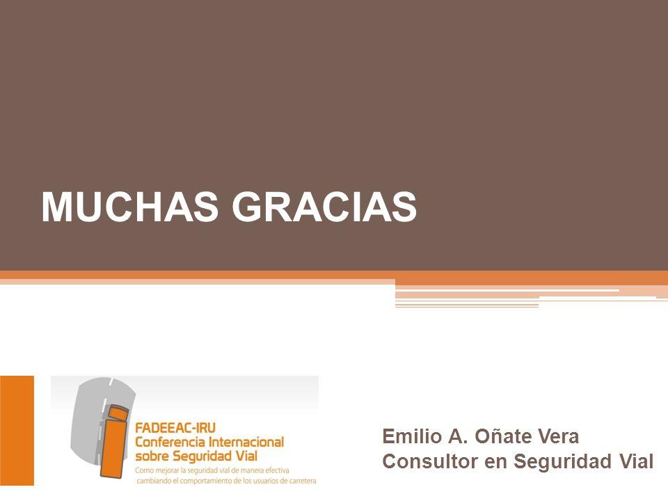 MUCHAS GRACIAS Emilio A. Oñate Vera Consultor en Seguridad Vial