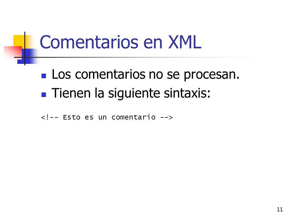 Comentarios en XML Los comentarios no se procesan.