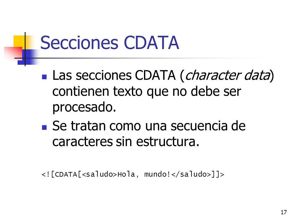 Secciones CDATA Las secciones CDATA (character data) contienen texto que no debe ser procesado.