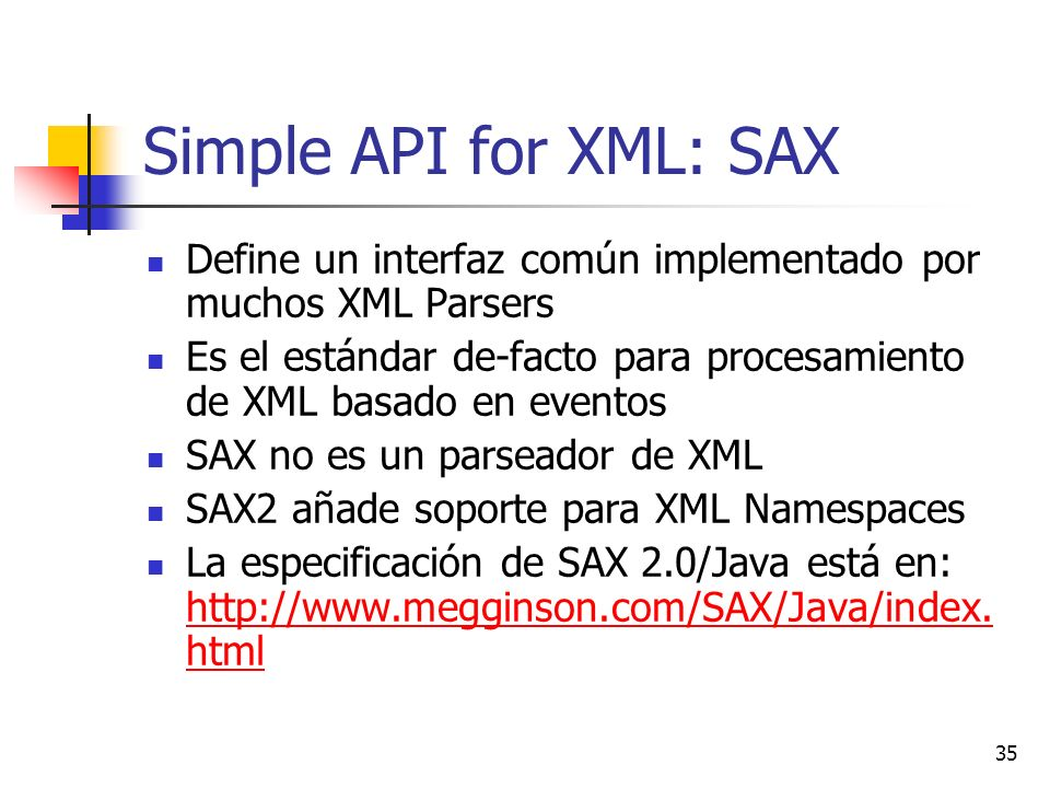Simple API for XML: SAX Define un interfaz común implementado por muchos XML Parsers.