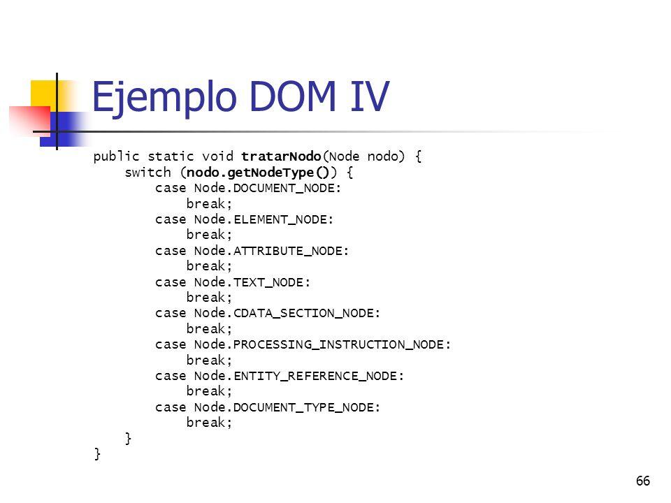 Ejemplo DOM IV public static void tratarNodo(Node nodo) {