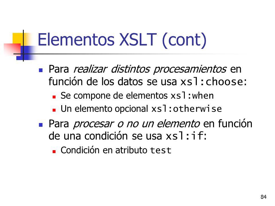 Elementos XSLT (cont) Para realizar distintos procesamientos en función de los datos se usa xsl:choose: