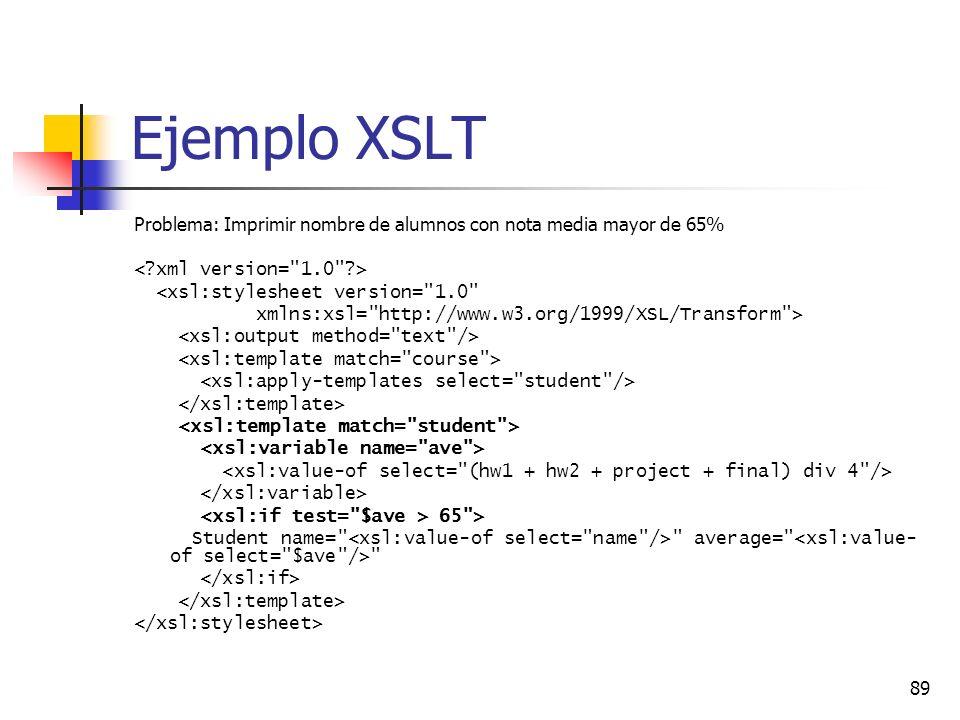 Ejemplo XSLT Problema: Imprimir nombre de alumnos con nota media mayor de 65% < xml version= 1.0 >