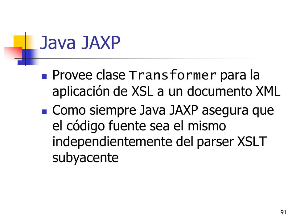 Java JAXP Provee clase Transformer para la aplicación de XSL a un documento XML.
