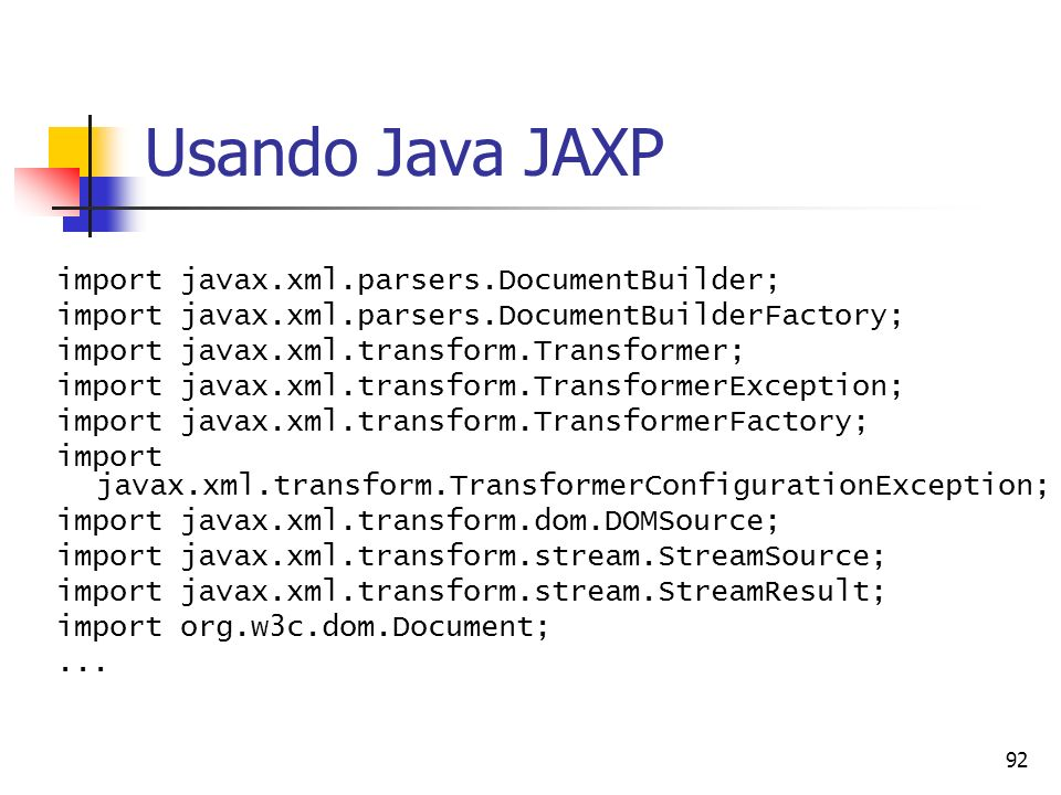 Usando Java JAXP import javax.xml.parsers.DocumentBuilder;