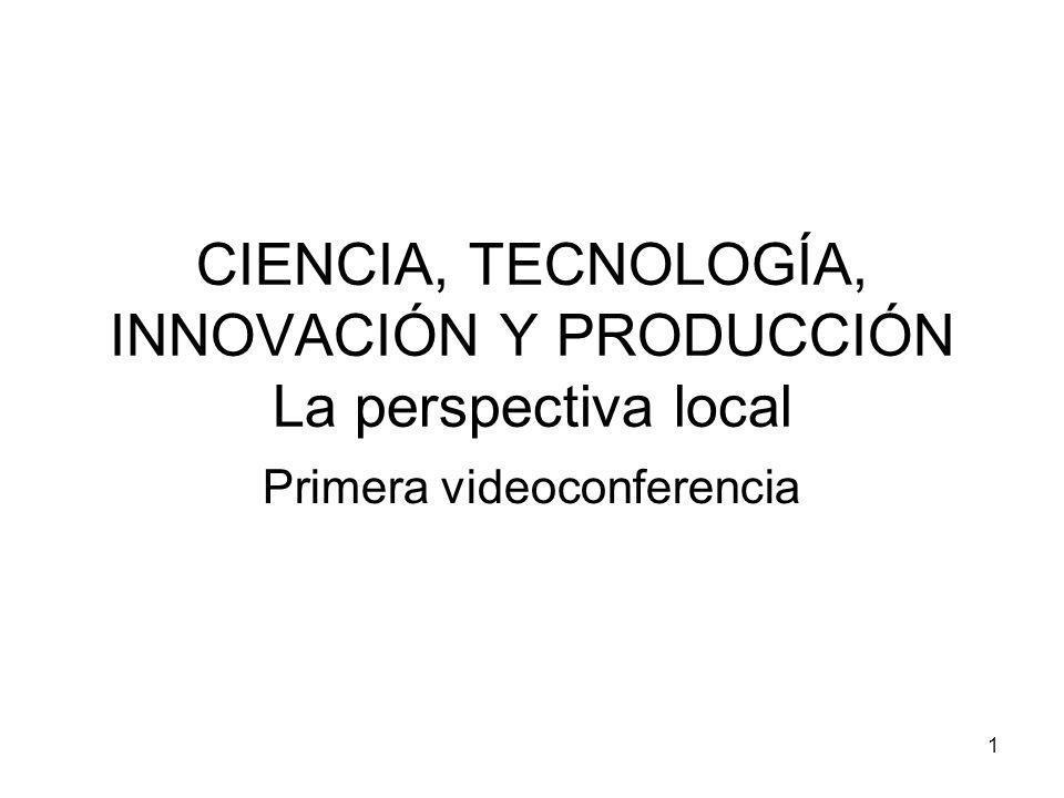 CIENCIA, TECNOLOGÍA, INNOVACIÓN Y PRODUCCIÓN La perspectiva local