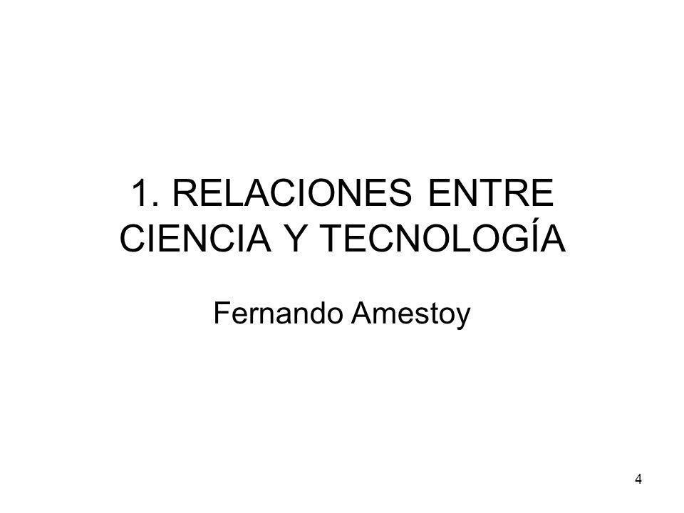 1. RELACIONES ENTRE CIENCIA Y TECNOLOGÍA