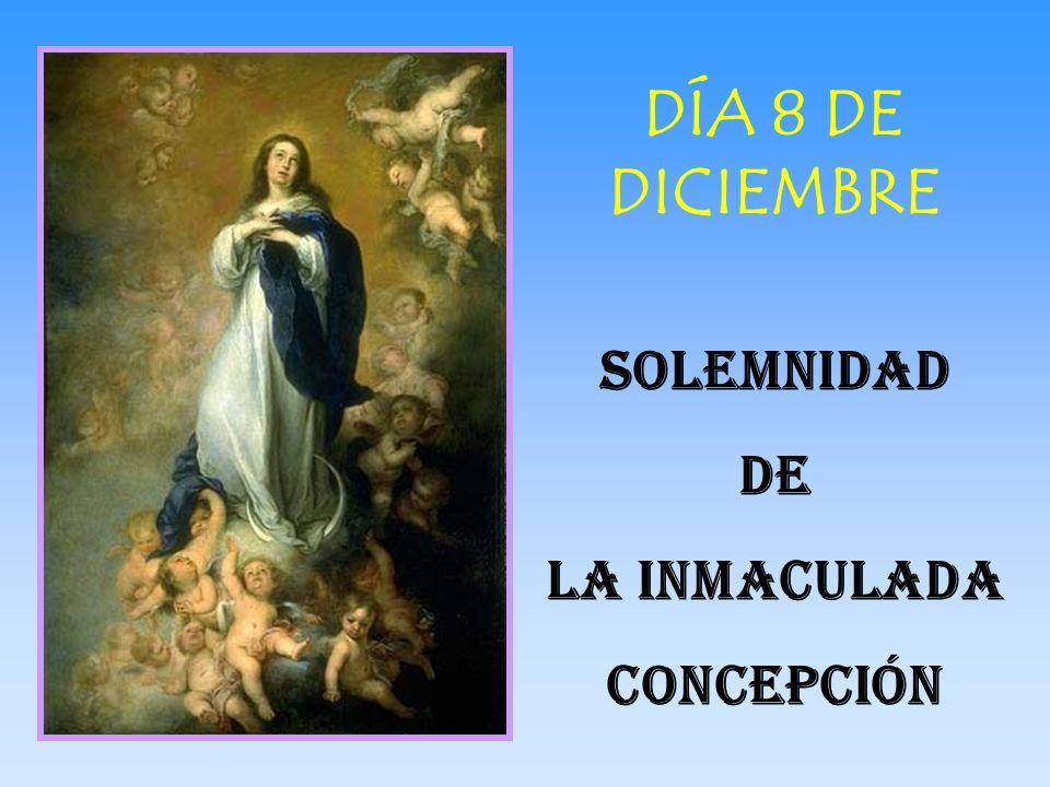 DÍA 8 DE DICIEMBRE SOLEMNIDAD DE LA INMACULADA CONCEPCIÓN