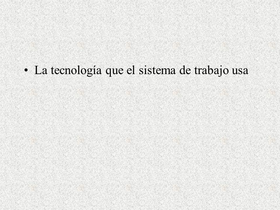 La tecnología que el sistema de trabajo usa