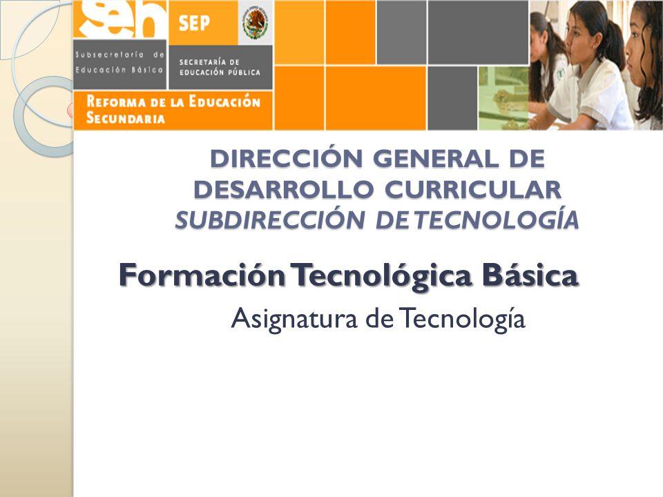 DIRECCIÓN GENERAL DE DESARROLLO CURRICULAR SUBDIRECCIÓN DE TECNOLOGÍA