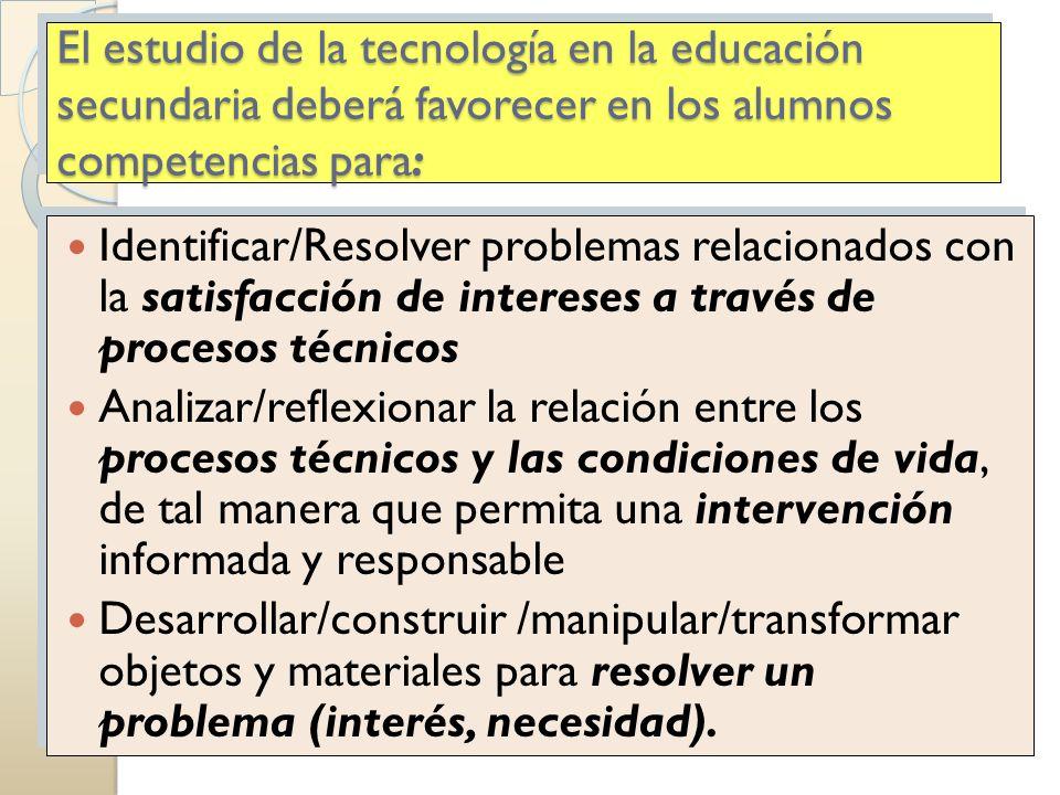 El estudio de la tecnología en la educación secundaria deberá favorecer en los alumnos competencias para: