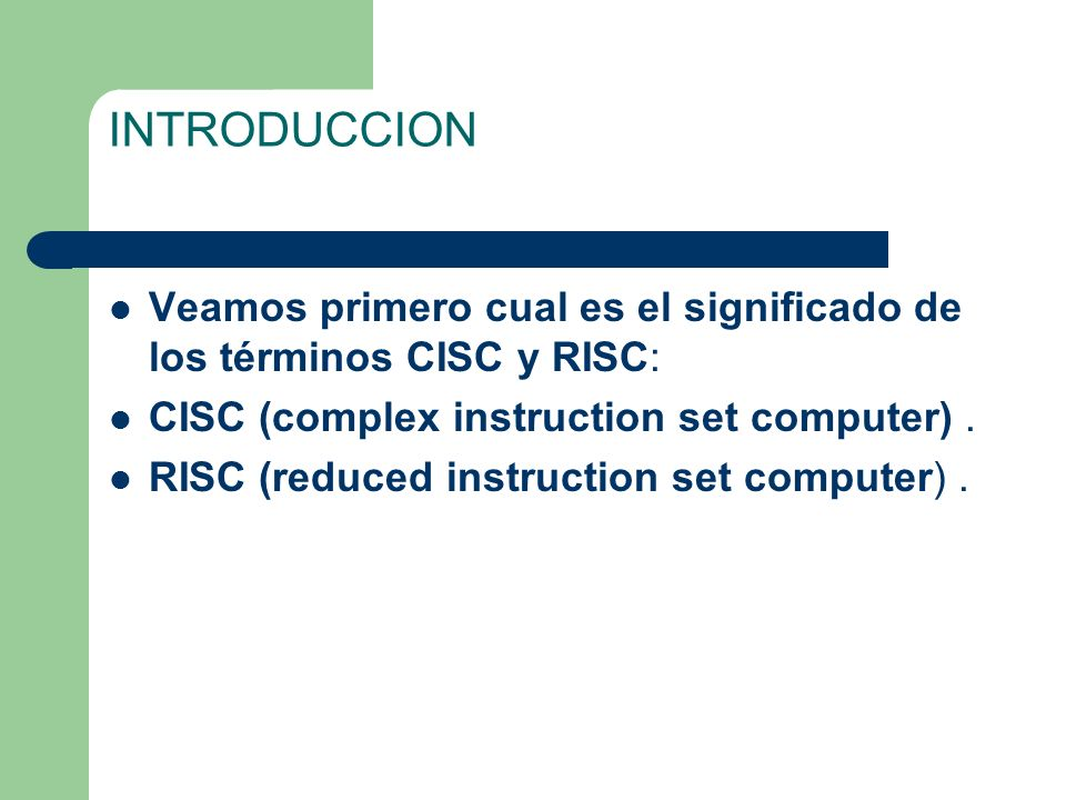 INTRODUCCION Veamos primero cual es el significado de los términos CISC y RISC: CISC (complex instruction set computer) .
