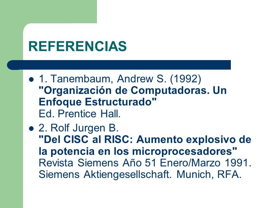 REFERENCIAS 1. Tanembaum, Andrew S. (1992) Organización de Computadoras. Un Enfoque Estructurado Ed. Prentice Hall.