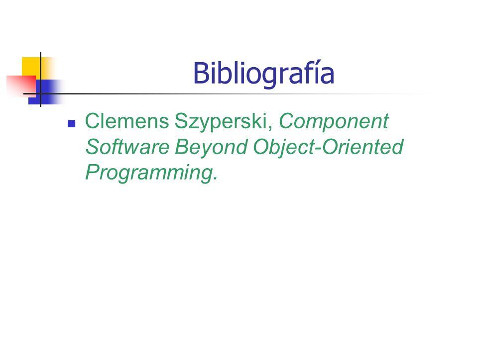 Bibliografía Clemens Szyperski, Component Software Beyond Object-Oriented Programming.