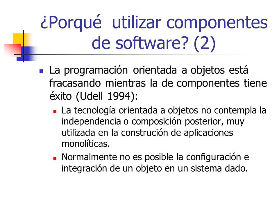 ¿Porqué utilizar componentes de software (2)