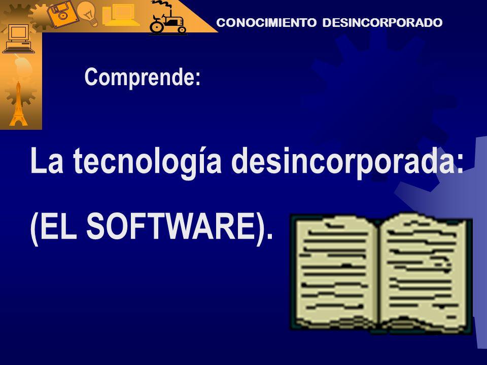 La tecnología desincorporada: (EL SOFTWARE).