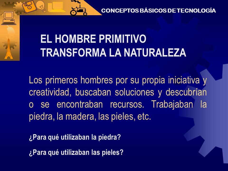EL HOMBRE PRIMITIVO TRANSFORMA LA NATURALEZA