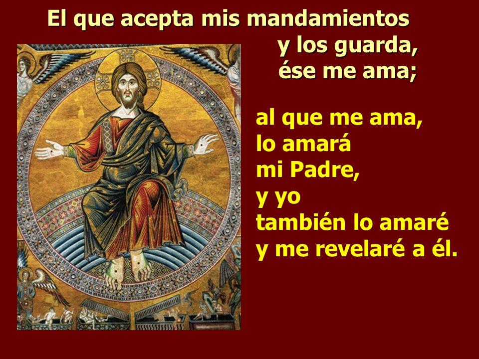 El que acepta mis mandamientos y los guarda, ése me ama;
