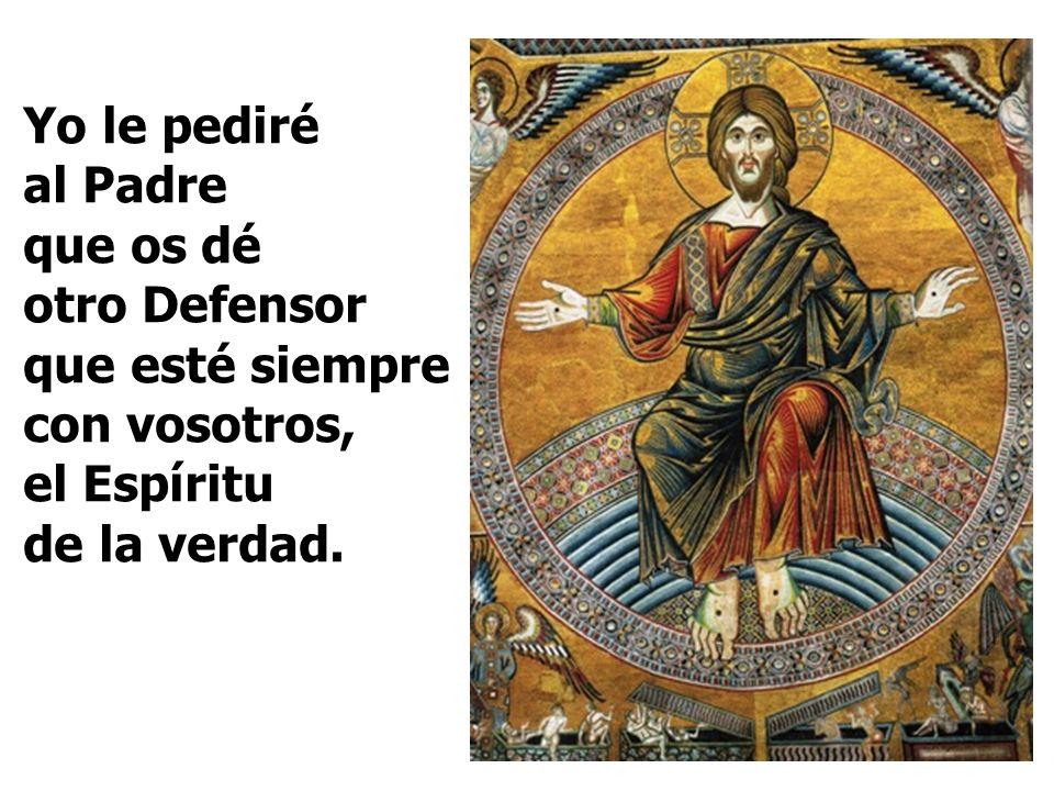 Yo le pediré al Padre que os dé otro Defensor que esté siempre con vosotros, el Espíritu de la verdad.