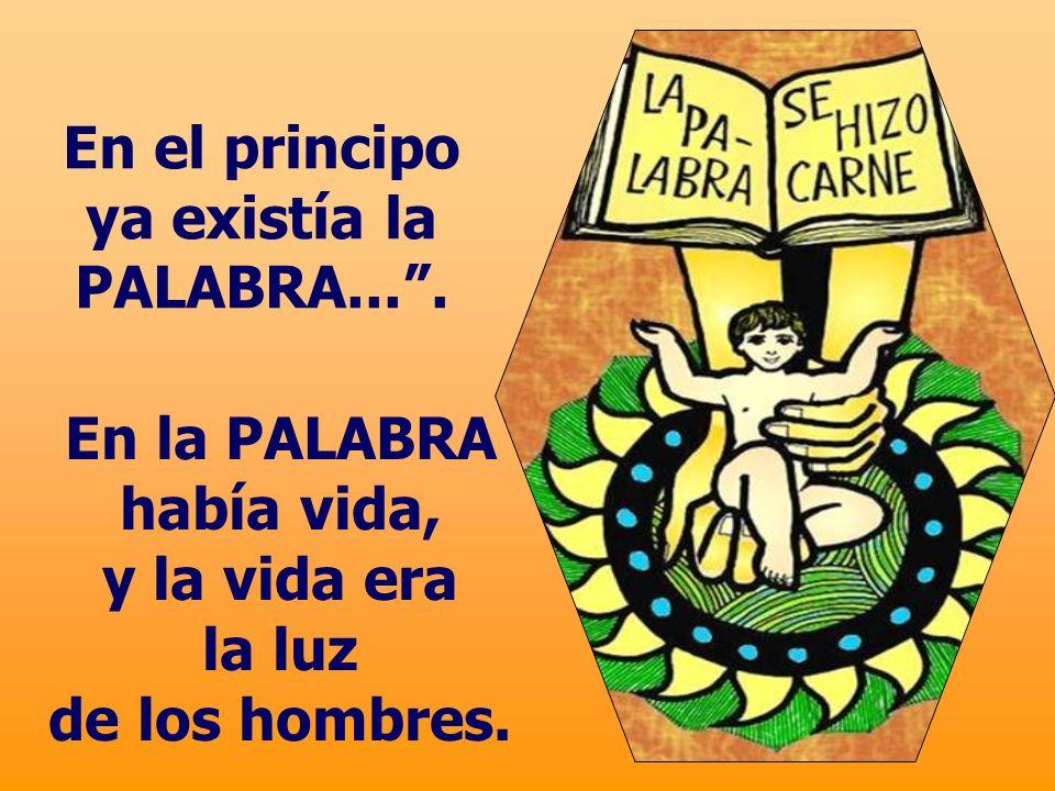 En el principo ya existía la PALABRA... .