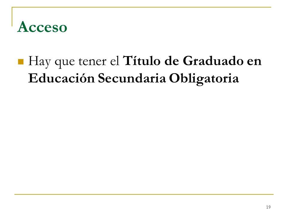 Acceso Hay que tener el Título de Graduado en Educación Secundaria Obligatoria