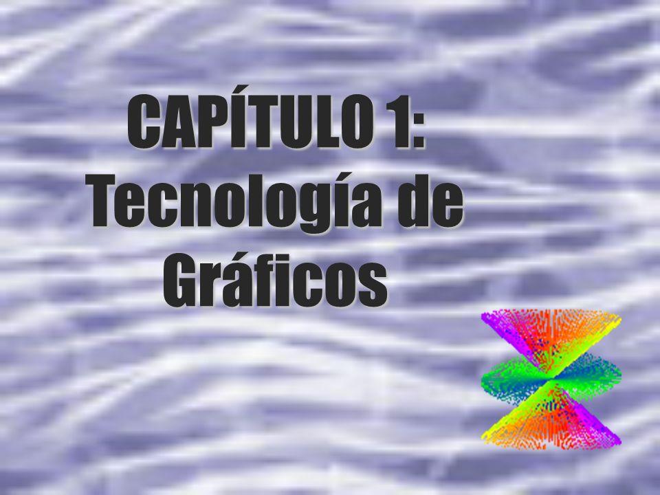 CAPÍTULO 1: Tecnología de Gráficos