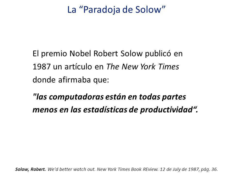 La Paradoja de Solow El premio Nobel Robert Solow publicó en 1987 un artículo en The New York Times donde afirmaba que: