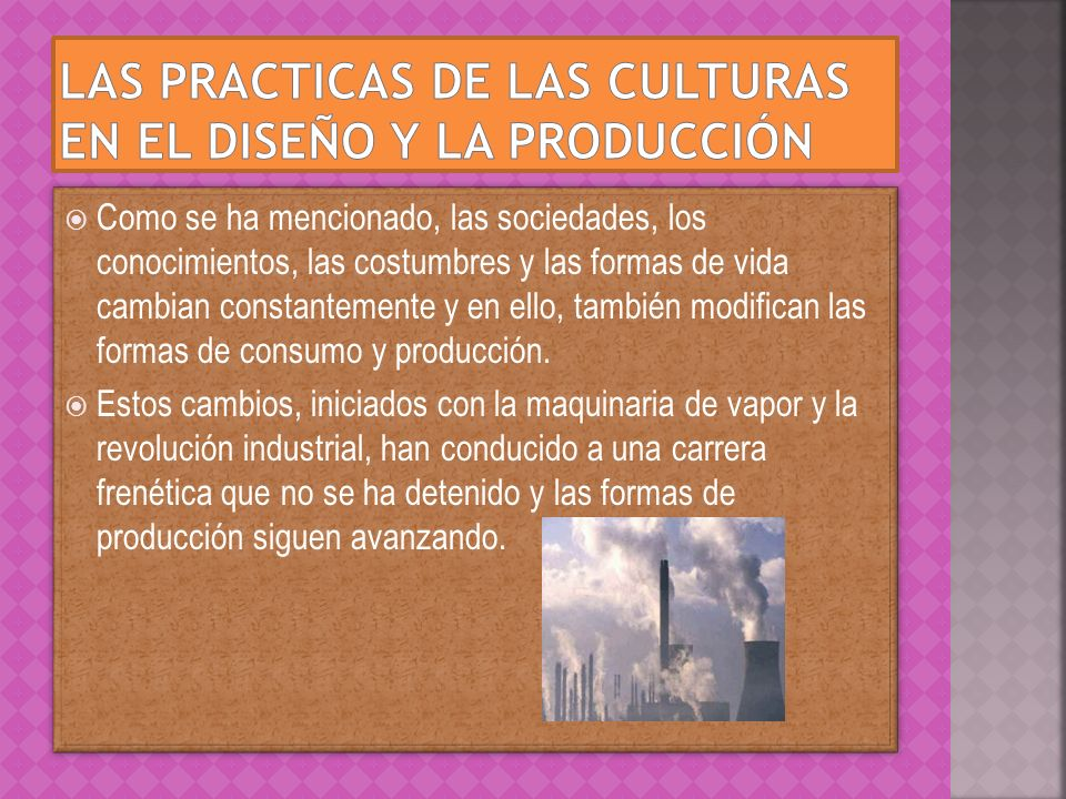 Las practicas de las culturas en el diseño y la producción