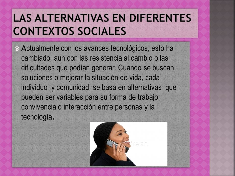 Las alternativas en diferentes contextos sociales
